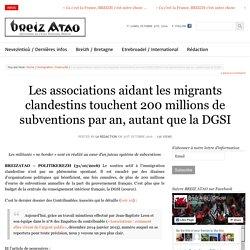 Les associations aidant les migrants clandestins touchent 200 millions de subventions par an, autant que la DGSI