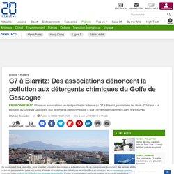 G7 à Biarritz: Des associations dénoncent la pollution aux détergents chimiques du Golfe de Gascogne