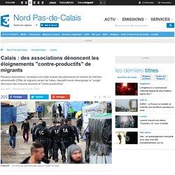"""Calais : des associations dénoncent les éloignements """"contre-productifs"""" de migrants"""