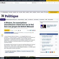 A Béziers, les associations musulmanes crient leur ras-le-bol face aux propos de Robert Ménard