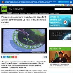 Plusieurs associations musulmanes appellent à voter contre Marine Le Pen, le FN monte au créneau