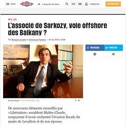 L'associé de Sarkozy, voie offshore des Balkany ?