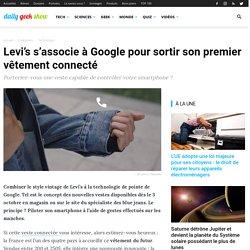 Levi's s'associe à Google pour sortir son premier vêtement connecté