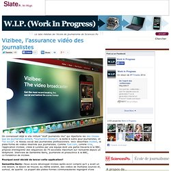 W.I.P. (Work In Progress) » Vizibee, l'assurance vidéo des journalistes
