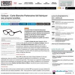 L'Argus de l'Assurance - Optique : Carte Blanche Partenaires fait fabriquer ses propres lunettes - Les Services de l'assurance