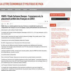 PARIS / Etude Fortuneo Banque : l'assurance-vie, le placement préféré des Français en 2015 ! - La lettre économique et politique de PACA