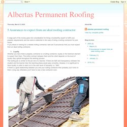 Albertas Permanent Roofing: 5 Assurances to expect from an ideal roofing contractor