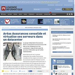 Aréas Assurances consolide et virtualise ses serveurs dans un datacenter