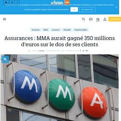 Assurances : MMA aurait gagné 350 millions d'euros sur le dos de ses clients - Le Parisien