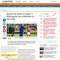 Assuré de rester en Ligue 1, Metz garde son entraîneur et son staff