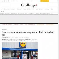 Pour assurer sa montée en gamme, Lidl ne radine pas - Challenges.fr
