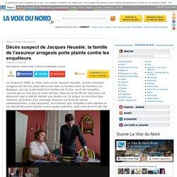 Décès suspect de Jacques Heusèle: la famille de l'assureur arrageois porte plainte contre les enquêteurs