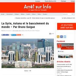 La Syrie, Astana et le basculement du monde – Par Bruno Guigue