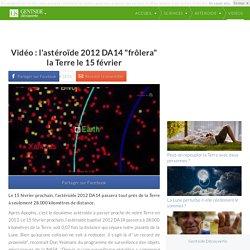 """Vidéo : l'astéroïde 2012 DA14 """"frôlera"""" la Terre le 15 février"""