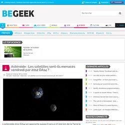 Astéroïde : Les satellites sont-ils menacés vendredi par 2012 DA14 ?