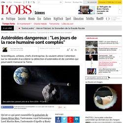"""Astéroïdes dangereux : """"Les jours de la race humaine sont comptés"""""""