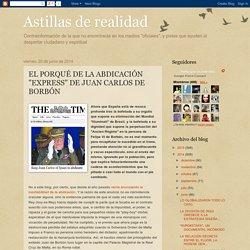 """Astillas de realidad: EL PORQUÉ DE LA ABDICACIÓN """"EXPRESS"""" DE JUAN CARLOS DE BORBÓN"""