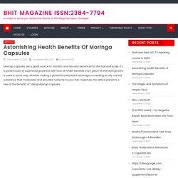 Astonishing Health Benefits of Moringa Capsules – BHIT MAGAZINE ISSN:2384-7794