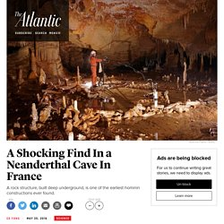 The Astonishing Age of a Neanderthal Cave Construction Site
