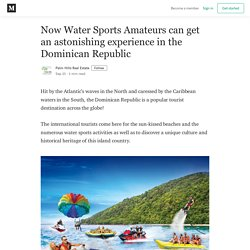 Now Water Sports Amateurs can get an astonishing experience in the Dominican Republic