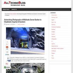 Astonishing Photographs of Wikileaks Server Bunker in Stockholm (Capital of Sweden).