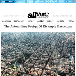 The Astounding Design Of Eixample, Barcelona - All That Is Interesting