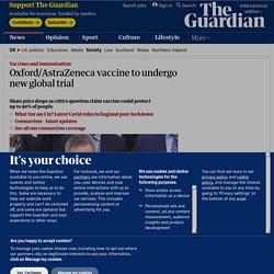 Oxford/AstraZeneca vaccine to undergo new global trial
