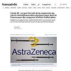 Covid-19 : ce que l'on sait de la suspension du vaccin AstraZeneca dans plusieurs pays dont la France pour des soupçons d'effets indésirables...