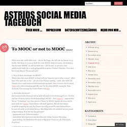 To MOOC or not to MOOC ….. « Astrids Social Media Tagebuch