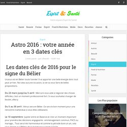 Astro 2016 : votre année en 3 dates clés - Esprit & Santé