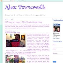 Alex Trenoweth: 13 Things Astrologers Wish Muggles Understood