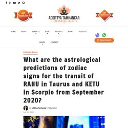 What are the astrological predictions of zodiac signs for the transit of RAHU in Taurus and KETU in Scorpio from September 2020?