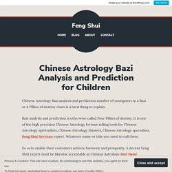 Chinese Astrology Bazi Analysis and Prediction for Children – Feng Shui