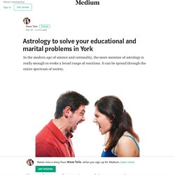 Astrology to solve your educational and marital problems in York