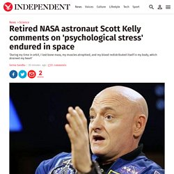 Retired NASA astronaut Scott Kelly comments on 'psychological stress' endured in space