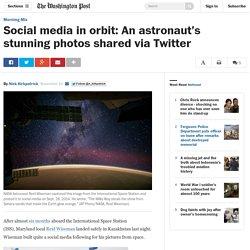 Social media in orbit: An astronaut's stunning photos shared via Twitter