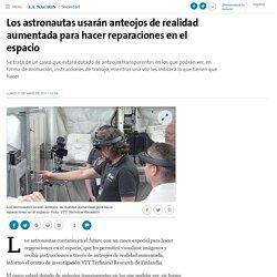 Los astronautas usarán anteojos de realidad aumentada para hacer reparaciones en el espacio - 01.05.2017 - LA NACION
