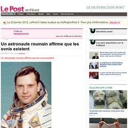 Un astronaute roumain affirme que les ovnis existent - benjaminovni sur LePost.fr (13:35)