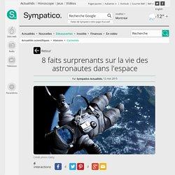 Astronautes: 8 faits surprenants sur la vie dans l'espace