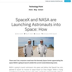 SpaceX and NASA are Launching Astronauts into Space: How – Technology Point