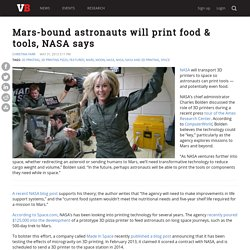 Mars-bound astronauts will print food & tools, NASA says