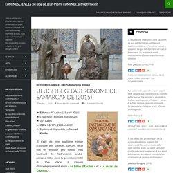 Ulugh Beg, l'astronome de Samarcande (2015), par Jean-Pierre Luminet