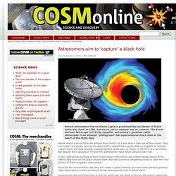 Astronomers aim to 'capture' a black hole