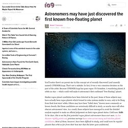 Astronomers may have just discovered the first known free-floating planet