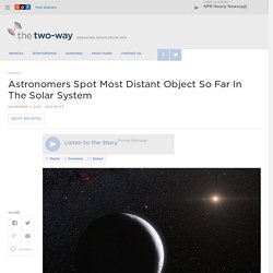 Astronomers Spot Most Distant Object So Far In The Solar System