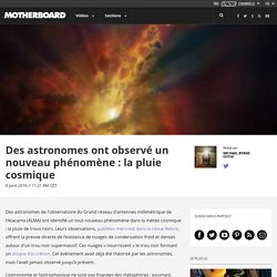 Des astronomes ont observé un nouveau phénomène: la pluie cosmique 1 Clic - 1 Info