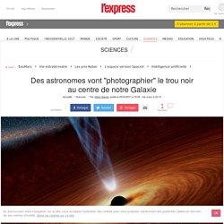 """Des astronomes vont """"photographier"""" le trou noir au centre de notre Galaxie"""