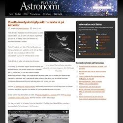 Populär Astronomi - » Rosetta-äventyrets höjdpunkt: nu landar vi på kometen!