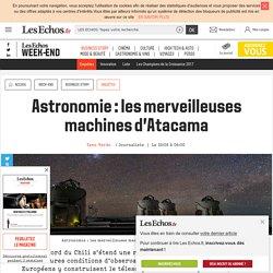 Astronomie: les merveilleuses machines d'Atacama - Week-end