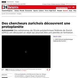 Astronomie: Des chercheurs zurichois découvrent une protoplanète - Savoirs: Sciences